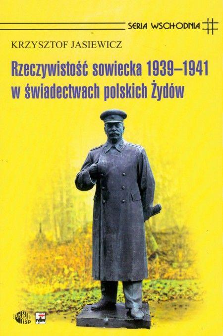 RZECZYWISTOŚĆ SOWIECKA 1939-1941 W ŚWIADECTWACH POLSKICH ŻYDÓW Krzysztof Jasiewicz KSIĘGARNIA INTERNETOWA AURELUS