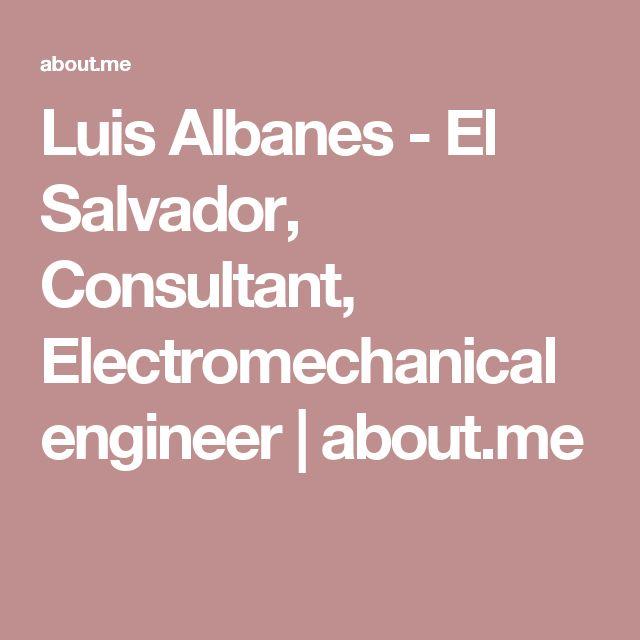 Luis Albanes - El Salvador, Consultant, Electromechanical engineer | about.me