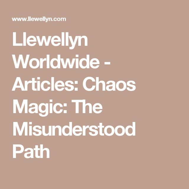 Llewellyn Worldwide - Articles: Chaos Magic: The Misunderstood Path