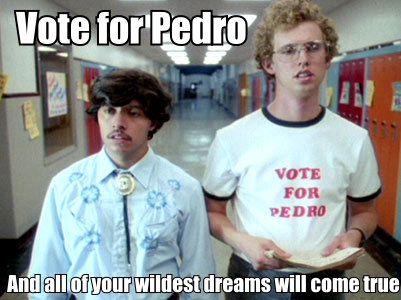 Vote for Pedro this election! lol