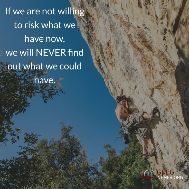 If we are not willing to risk what we have now, we will NEVER find out what we could have. http://gregnemer.com/