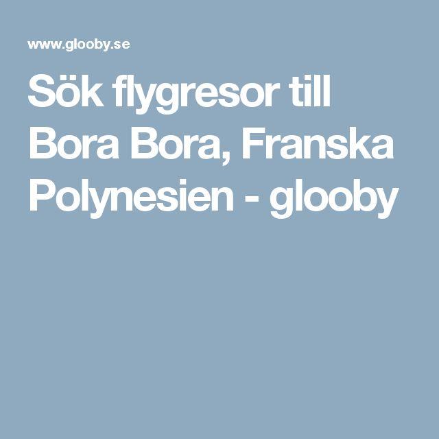 Sök flygresor till Bora Bora, Franska Polynesien - glooby