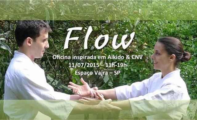 Flow - Oficina inspirada em Aikido & CNV (Comunicação Não-Violenta). Temos prazer em convidá-lx a conhecer nosso trabalho inspirado em Aikido & CNV (Comunicação Não-Violenta)! DATA: 11 de julho de 2015 (sábado) HORÁRIO: das 11h às 19h LOCAL: Espaço VAJRA - Rua Pelotas, 302f Vila Mariana - 04012-000 - São Paulo, SP