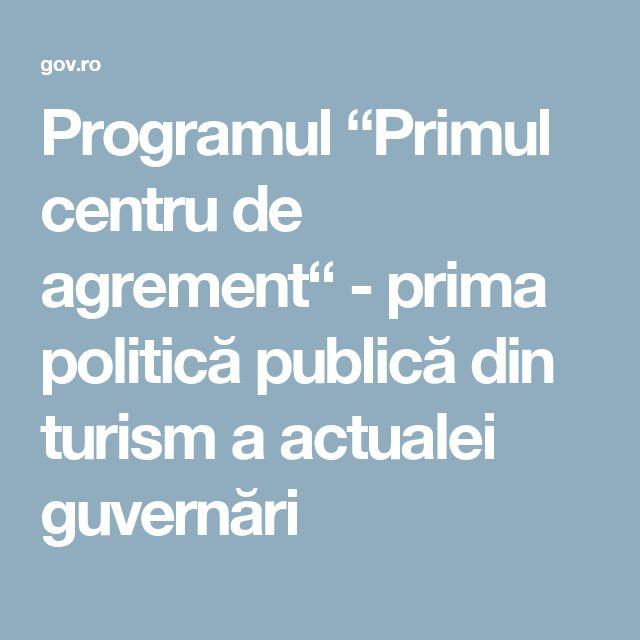 """Programul """"Primul centru de agrement"""" - prima politică publică din turism a actualei guvernări"""