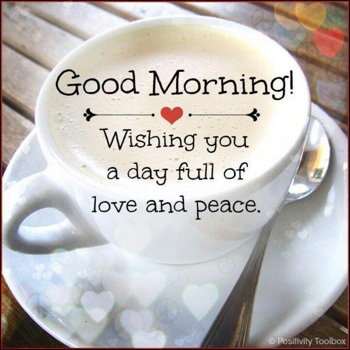 Good Morning, Wishing You A Day Full Of Love And Peace