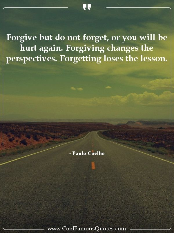 Forgive But Do Not Forget Or You Will Be Hurt Again Forgiving Changes The Perspectives Forgetting Funny Life Lessons Life Lesson Quotes Funny People Quotes