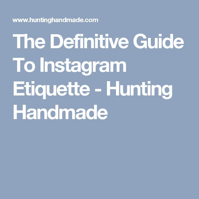 The Definitive Guide To Instagram Etiquette - Hunting Handmade