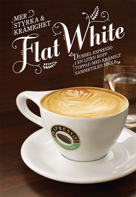 Flat White 2012. A Flat White is a double espresso shot in a small Latte Cup - it gives you that kick yet the taste of silky, soft milk. If you are a fan of both strong and creamy coffee - this is the best of both worlds!