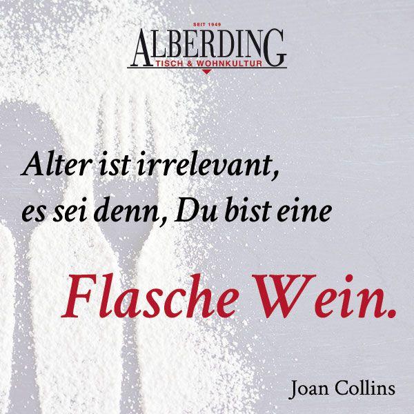 Alter Ist Irrelevant Es Sei Denn Du Bist Eine Flasche Wein Joan Collins Zitate Spruche Essen Spruche Mach Dein Ding Joan Collins