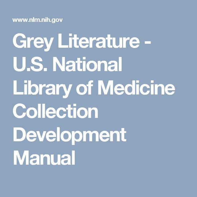 Grey Literature  - U.S. National Library of Medicine Collection Development Manual