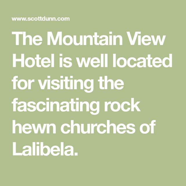 The Mountain View Hotel is well located for visiting the fascinating rock hewn churches of Lalibela.