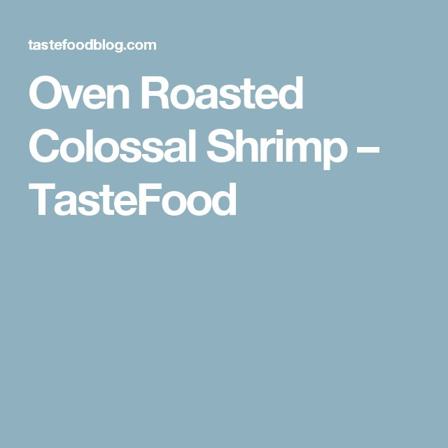 Oven Roasted Colossal Shrimp – TasteFood