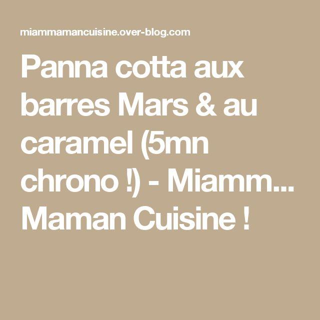 Panna cotta aux barres Mars & au caramel (5mn chrono !) - Miamm... Maman Cuisine !