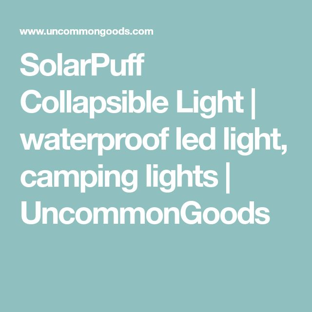 SolarPuff Collapsible Light | waterproof led light, camping lights | UncommonGoods
