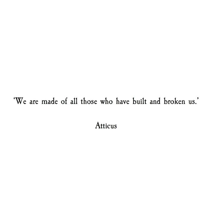 we are made of all those who have built and broken us.