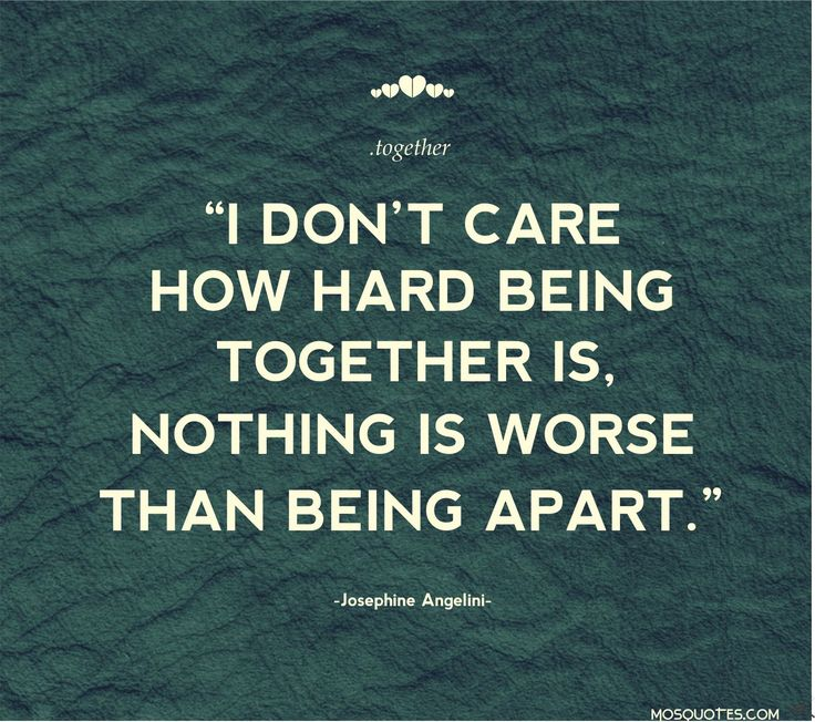 Being Together Quotes Adorable Love Quotes For Her I Don't Care How Hard Being Together Is