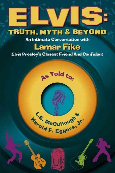 Elvis: Truth, Myth & Beyond: An Intimate Conversation With Lamar Fike, Elvis' Closest Friend and Confidant