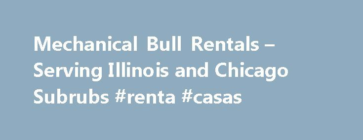 Mechanical Bull Rentals – Serving Illinois and Chicago Subrubs #renta #casas http://rentals.nef2.com/mechanical-bull-rentals-serving-illinois-and-chicago-subrubs-renta-casas/  #mechanical bull rental # Mechanical Bull Safety . Castle Party Rentals is fully insured by a grade A insurance provider. We carry a 2 million general liability policy that is sure to protect you as an organizer of an event. In regards to the setup of our mechanical bull, every aspect is geared towards safety. Our…