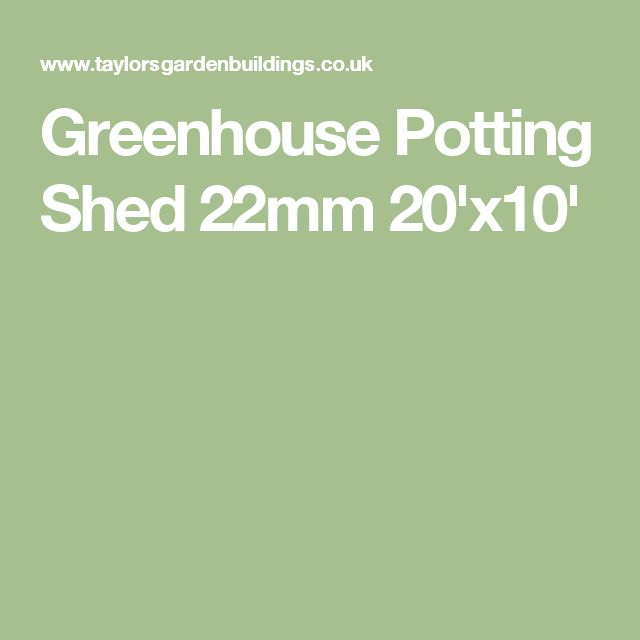 Greenhouse Potting Shed 22mm 20'x10'