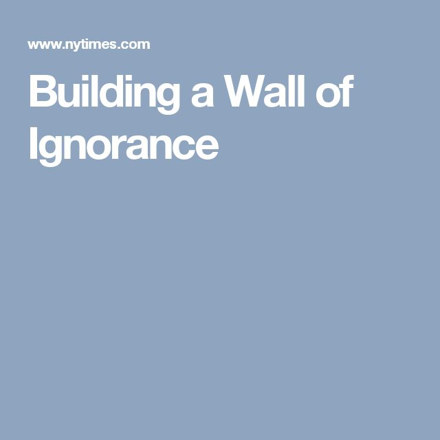 Building a Wall of Ignorance