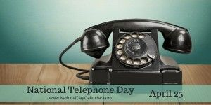 National Telephone Day - April 25