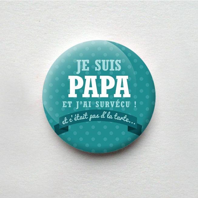 Je suis papa et j'ai survécu ! Et c'était pas d'la tarte...  Une série de knick-knack à offrir à son papa ou à sa maman ! Petits et grands, souhaitez-leur cette fête avec un knick-knack ! Toujours en #badges #magnets ou #miroirdepoche . #fêtedesmères #fêtedespères #offrir #cadeau