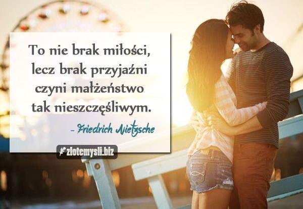 To nie brak miłości, lecz brak przyjaźni czyni małżeństwo tak nieszczęśliwym.