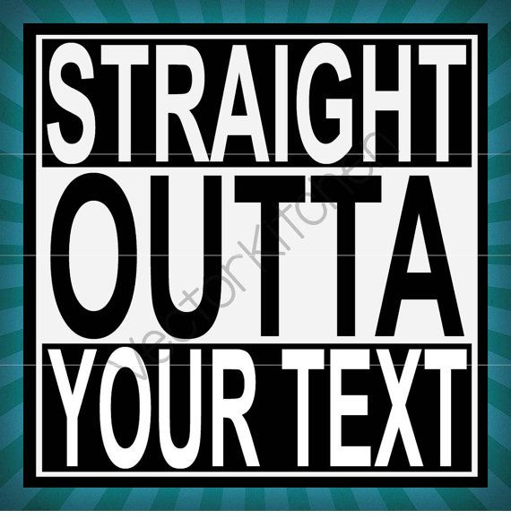 Straight Outta Your Text Template SVG EPS by VectorKitchen on Etsy