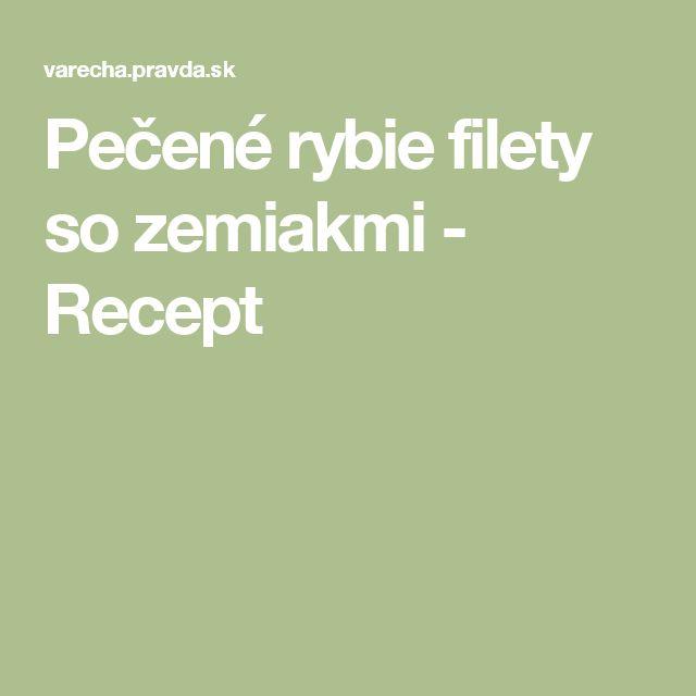 Pečené rybie filety so zemiakmi - Recept