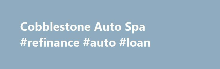 """Cobblestone Auto Spa #refinance #auto #loan http://sweden.remmont.com/cobblestone-auto-spa-refinance-auto-loan/  #auto spa # Join Our Email Club You can tell a lot about a person from the simplest things…his car, for instance."""" English actress Christina Bailey said these words and they are very true. The way that you keep your car is very important; you want people who see it to see a responsible owner who knows how to take care of their vehicle. One way of doing that is choosing the right…"""