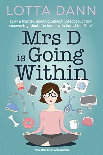 Lotta Dann quit a dysfunctional drinking habit, has written a bestselling memoir and has launched a Government-funded website to help others get sober. Life should be sweet, right? Wrong. Read MRS D. IS GOING WITHIN to find out more.