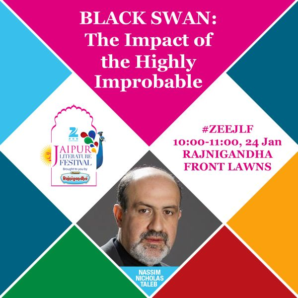BLACK SWAN: THE IMPACT OF THE HIGHLY IMPROBABLE What can we learn from chance? How do you prepare for highly improbable but profoundly impactful events?   Hear from Nassim Nicholas Taleb as he explores his ground-breaking book at #ZEEJLF  1000-1100 hrs, 24 Jan, Rajnigandha Front Lawns