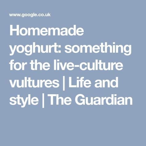 Homemade yoghurt: something for the live-culture vultures   Life and style   The Guardian