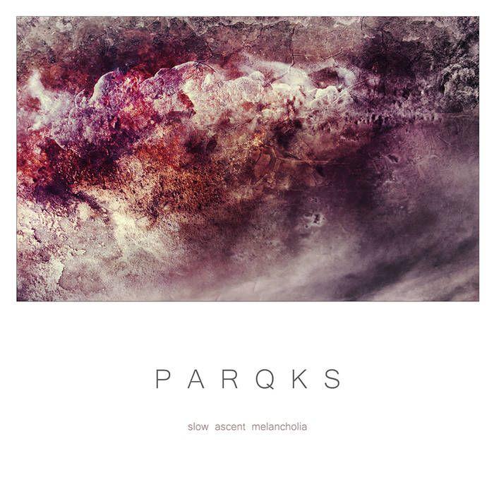 PARQKS - Slow Ascent Melancholia (2015) | Deafpanda
