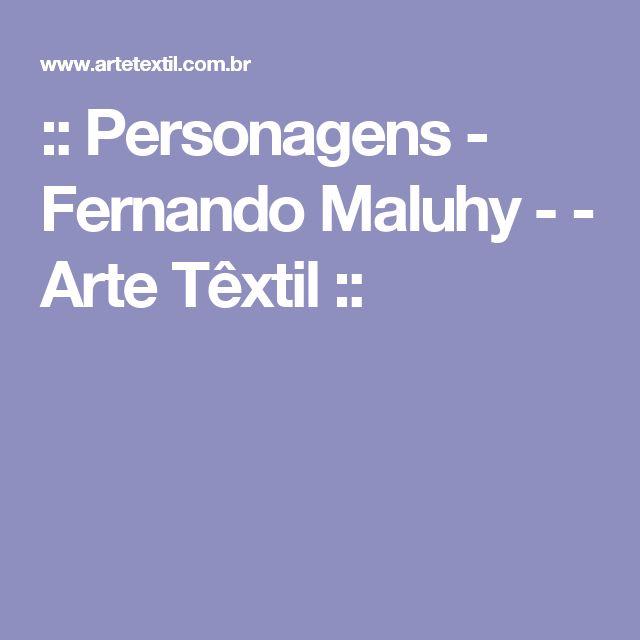 ::  Personagens - Fernando Maluhy -   - Arte Têxtil ::