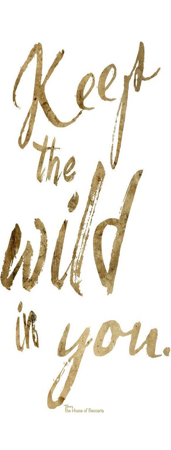 ~Keep The Wild In You | The House of Beccaria but don't fret to show it!