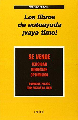 Los libros de autoayuda ¡vaya timo! / Eparquio Delgado ; prólogo de Carlos A. Álvarez