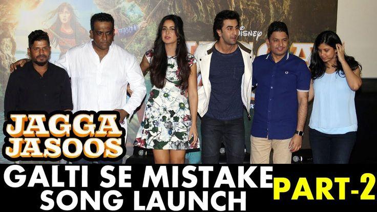 Galti Se Mistake Song Launch | Jagga Jasoos Movie | Ranbir Kapoor And Katrina Kaif Part 2  Duration: 45:08.