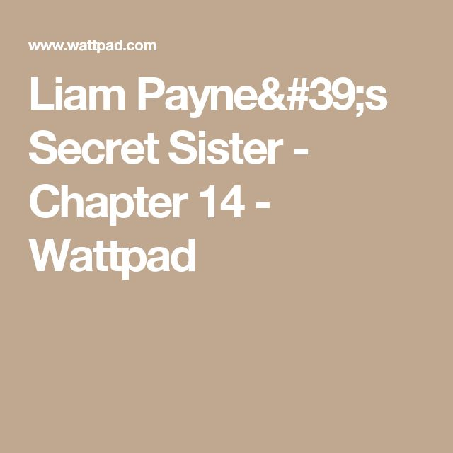 Liam Payne's Secret Sister - Chapter 14 - Wattpad