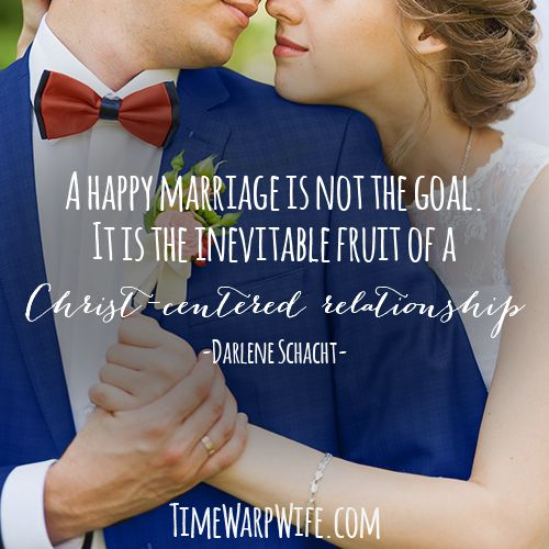 A happy marriage is not the goal. It is the inevitable fruit of a Christ-centered relationship.
