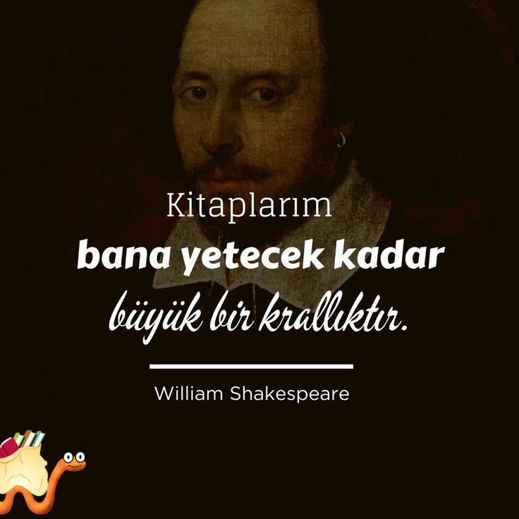 """""""Kitaplarım bana yetecek kadar büyük bir krallıktır."""" ~ William Shakespeare"""