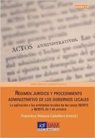 Régimen jurídico y procedimiento administrativo de los gobiernos locales : la aplicación a las entidades locales de las Leyes 39/2015 y 40/2015, de 1 de octubre / Francisco Velasco Caballero (coordinador). - 2016.