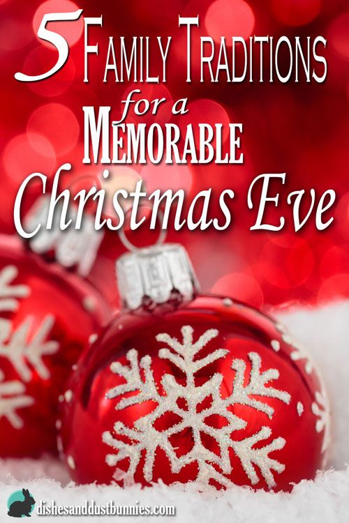 5 Family Traditions for a Memorable Christmas Eve  http://dishesanddustbunnies.com/5-family-traditions-memorable-christmas-eve/  #Christmas