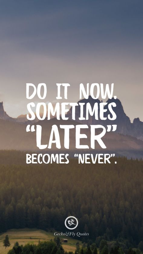 Do it now. Sometimes 'Later' becomes 'Never'. Inspirational And Motivati…