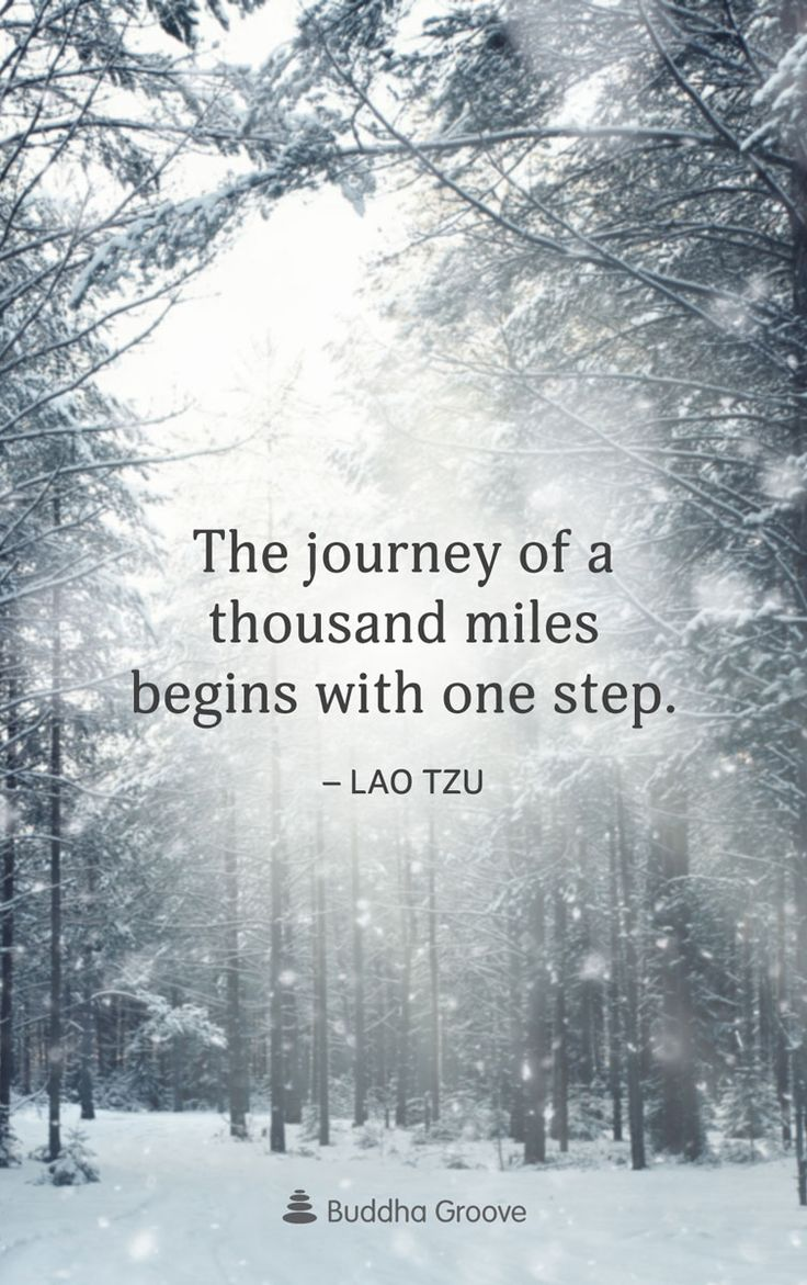 """The journey of a thousand miles begins with one step."" -Lao Tzu"