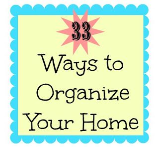 33 Ways to Organize Your Home