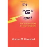 "The ""G"" Spot: The Ecstasy Of Life Through Gratitude (Paperback)By Sumner M. Davenport"