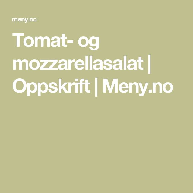 Tomat- og mozzarellasalat | Oppskrift | Meny.no