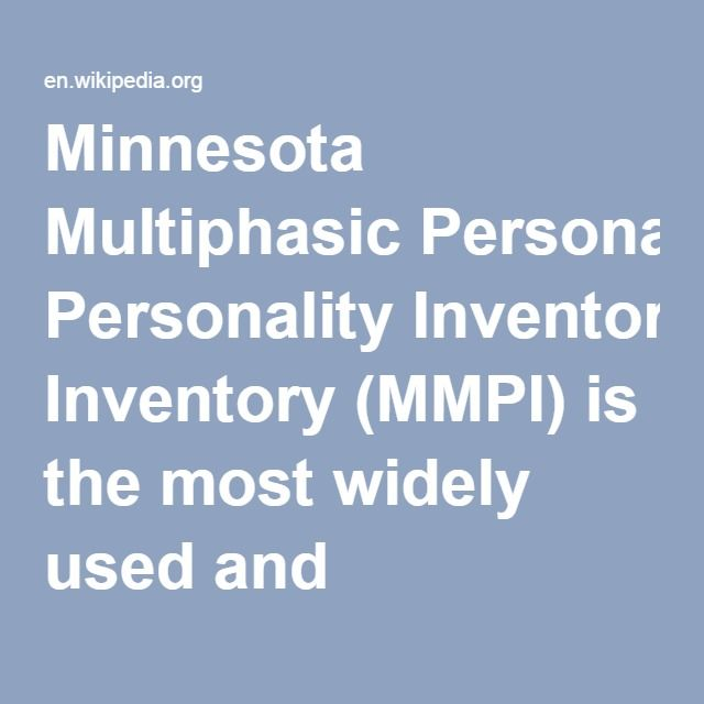 Minnesota Multiphasic Personality Inventory (MMPI)-- is the most widely used & researched standardized psychometric test of adult personality and psychopathology. Psychologists & other mental health professionals use various versions of the MMPI to help develop treatment plans; assist with differential diagnosis; help answer legal questions (forensic psychology); screen job candidates during the personnel selection process; or as part of a therapeutic assessment procedure.