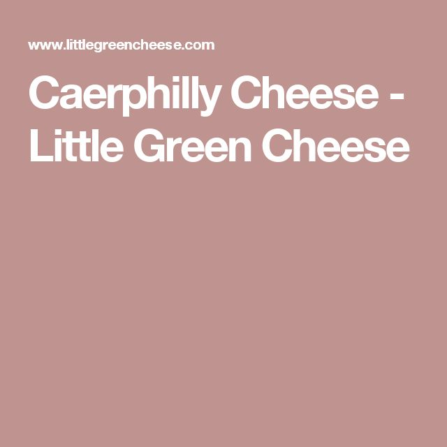 Caerphilly Cheese - Little Green Cheese